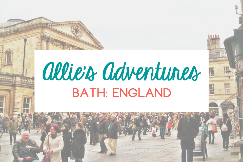 Allie's Adventures: Travel Guide to Bath, England